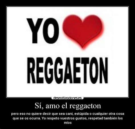 imagenes chidas reggaeton s 237 amo el reggaeton desmotivaciones
