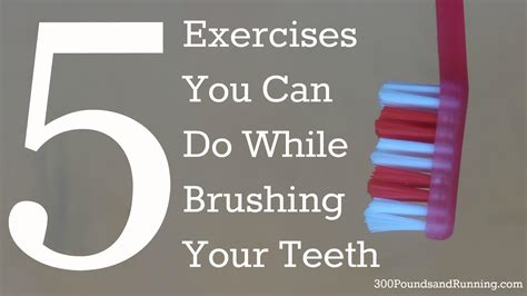 Exercising Teeth The Way by 5 Exercises You Can Do While Brushing Your Teeth