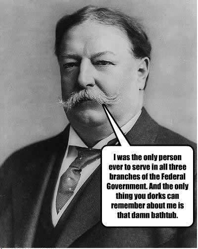 did william howard taft get stuck in a bathtub it s funny because he s fat my head just exploded