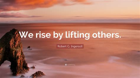 robert  ingersoll quote  rise  lifting   wallpapers quotefancy