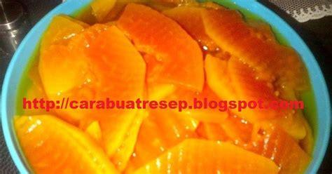cara membuat manisan dari mangga kering cara membuat manisan pepaya muda resep masakan indonesia