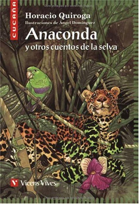 libro anaconda y otros cuentos 15 anaconda y otros cuentos de la selva p 250 blico libros