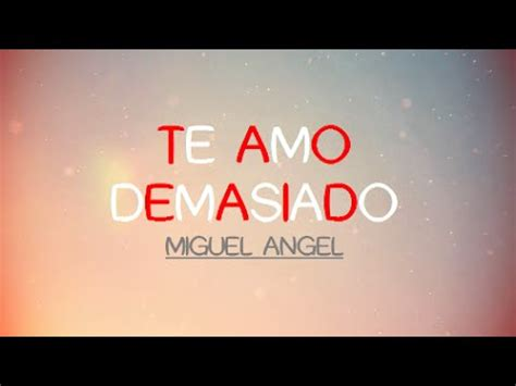 imagenes que digan te amo miguel te amo demasiado miguel angel letra youtube