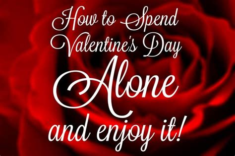 how to spend valentines day alone how to spend s day alone and enjoy it thrive