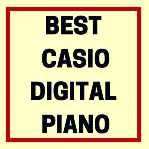 what casio digital piano is the best available? | digital