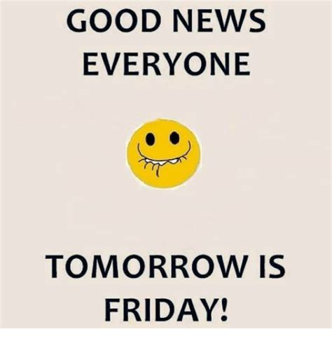 Tomorrow Is Friday Meme - funny good news everyone memes of 2017 on sizzle
