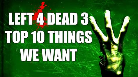 left 4 dead 3 top 10 things we want youtube