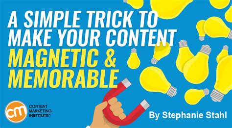 Simple Trick To Make Your - a simple trick to make your content magnetic and memorable