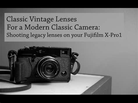 fujifilm x pro 1 and legacy lenses youtube