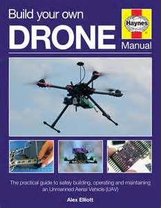 build your build your own drone manual haynes publishing