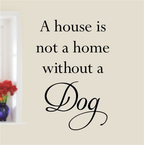 house is not a home a house is not a home without a dog wall quote sticker h553k