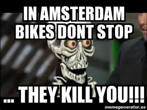 Amsterdam Memes - meme personalizado in amsterdam bikes dont stop they