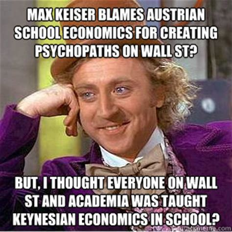 Econ Memes - max keiser blames austrian school economics for creating
