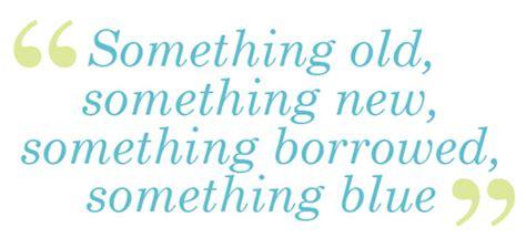 something old something new something borrowed something blue something old something new something borrowed
