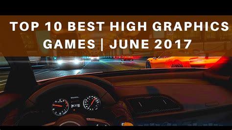 top 10 best high graphics of june 2017