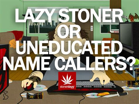 stoner names lazy stoners or uneducated name callers stoner