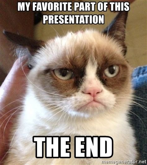 This Is The End Meme Generator - my favorite part of this presentation the end grumpy cat