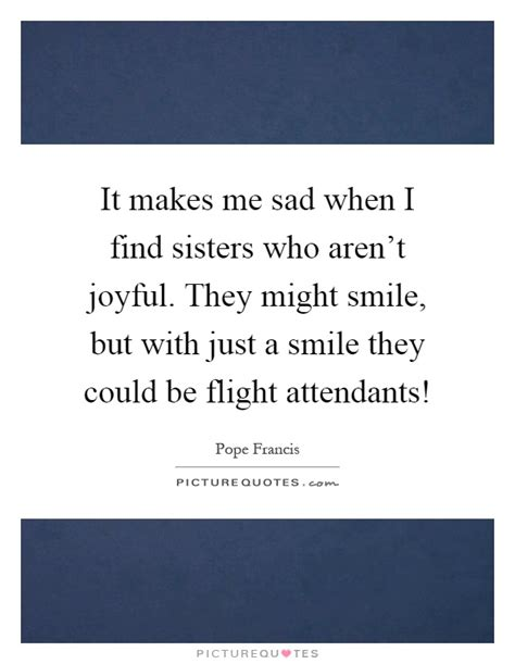 it makes me sad when i find sisters who aren t joyful