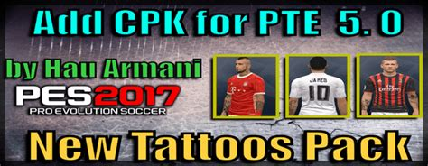 tattoo pack pes 2017 pte patch 6 0 pes 2017 add cpk file for pte patch 5 0 new tattoos