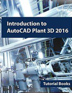 tutorial autocad plant 3d 2013 pdf introduction to autocad plant 3d 2016 pdf free it