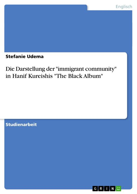 The Black Album Hanif Kureishi Essay On by Die Darstellung Der Quot Immigrant Community Quot In Hanif