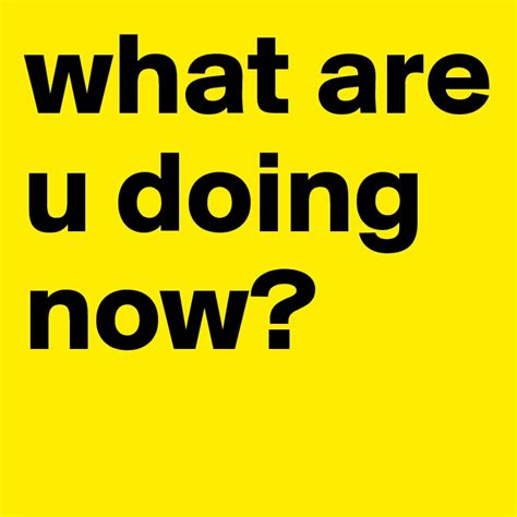 What Are Your Doing On by What Are U Doing Now Post By Lloyd521643 On Boldomatic