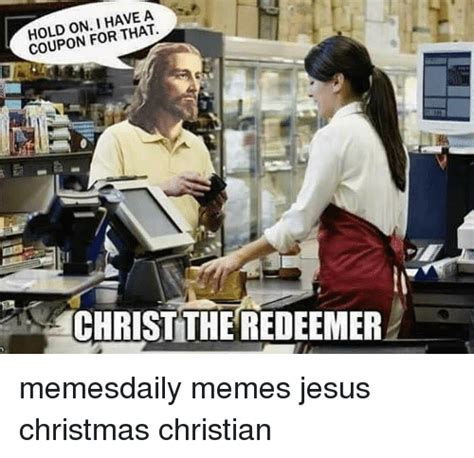 Coupon Meme - on i have a coupon for that christ the redeemer memesdaily