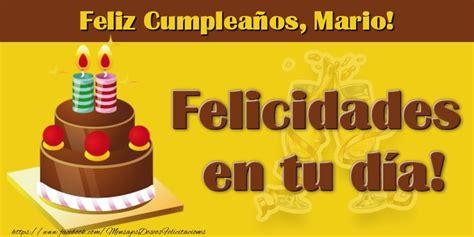 imagenes de feliz cumpleaños mario feliz compea 241 os mario felicitaciones de cumplea 241 os para