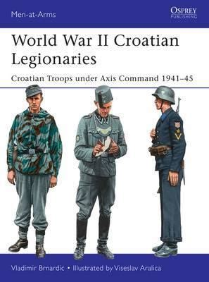 libro world war ii croatian world war ii croatian legionaries vladimir brnardic 9781472817679