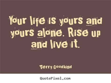 Quotes about life - Your life is yours and yours alone. rise..