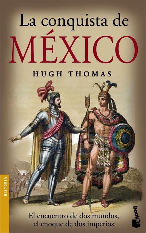 libro acerca de la conquista la conquista de mexico hugh thomas comprar el libro