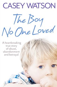 the no one wanted the heartbreaking true story of a child with no home to call own books andrew lownie literary agency authors casey watson