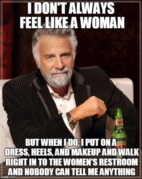 A Good Woman Meme - the most interesting man in the world meme imgflip