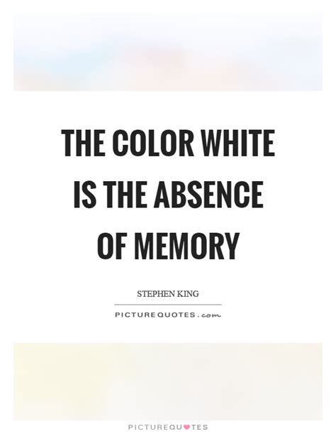 white is the absence of color absence quotes absence sayings absence picture quotes