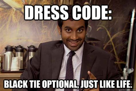 Tie Meme - dress code black tie optional just like life