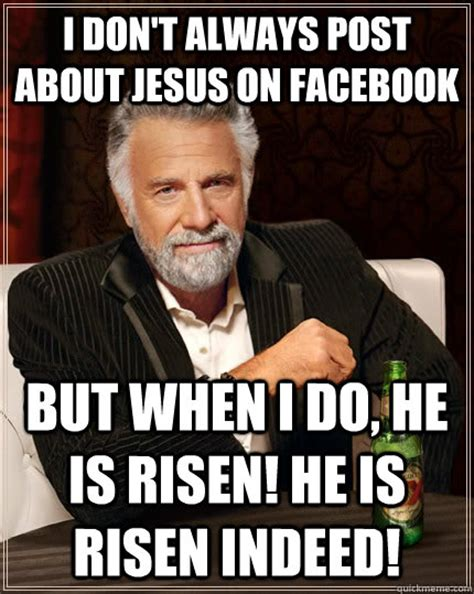 He Is Risen Meme - i don t always post about jesus on facebook but when i do