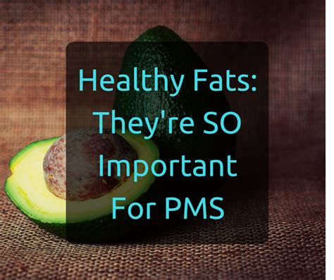 healthy fats important healthy fats they re so important for pms najjar