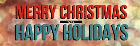 why shouldn t i say merry christmas happy holidays isn t the same a colorful adventure