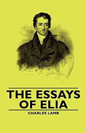 Some Essays Of Elia Charles by The Essays Of Elia Kindle Edition By Charles Literature Fiction Kindle Ebooks