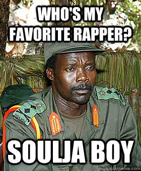 Soulja Boy Memes - who s my favorite rapper soulja boy joseph kony quickmeme