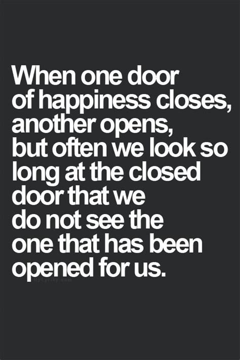 When A Opens A Door For You Do You Slam It In His by When One Door Of Happiness Closes Another Opens But