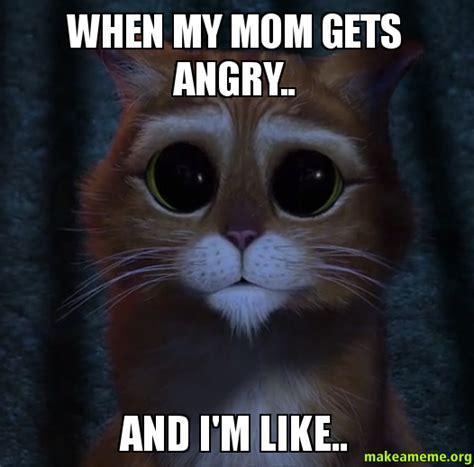 Angry Mom Meme - when my mom gets angry and i m like make a meme
