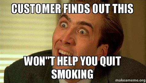 Quit Smoking Meme - customer finds out this won quot t help you quit smoking