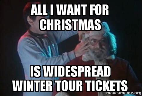 All I Want For Christmas Meme - all i want for christmas is widespread winter tour tickets