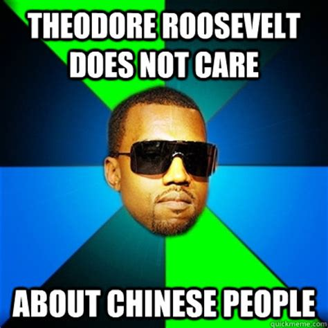 Teddy Meme - theodore roosevelt does not care about chinese people