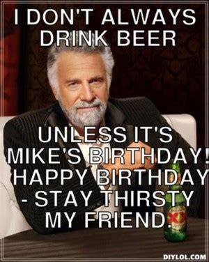 Stay Thirsty Meme - most interesting man birthday quotes quotesgram