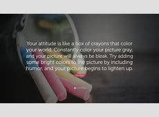 """Allen Klein Quote: """"Your attitude is like a box of crayons ... Inspirational Text"""