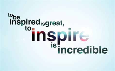 Who Inspire by 130 Inspiration Quotes For Those Who Need Inspiration