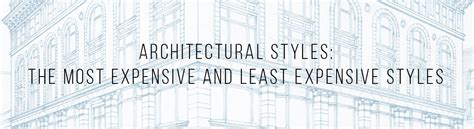 Least Expensive Mba by Architectural Styles The Most Expensive And Least