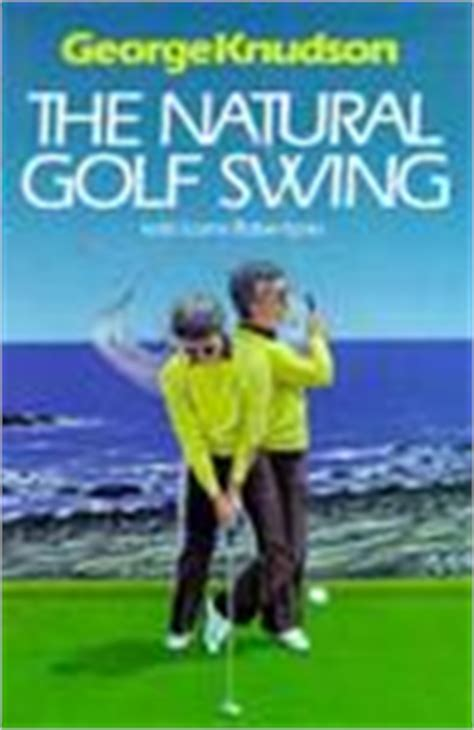 Natural Golf Swing By George Knudson Reviews Discussion